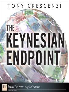 Foto Cover di The Keynesian Endpoint, Ebook inglese di Tony Crescenzi, edito da Pearson Education