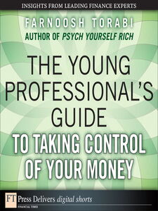 Foto Cover di The Young Professional's Guide to Taking Control of Your Money, Ebook inglese di Farnoosh Torabi, edito da Pearson Education