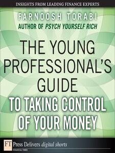 Foto Cover di The Young Professional's Guide to Taking Control of Your Money, Ebook inglese di Farnoosh Torabi, edito da Pearson Education