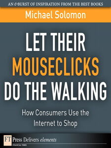 Foto Cover di Let Their Mouseclicks Do the Walking, Ebook inglese di Michael R. Solomon, edito da Pearson Education