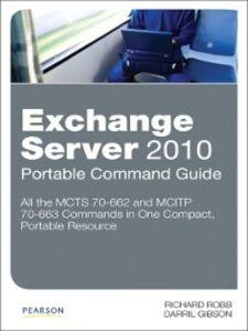 Foto Cover di Exchange Server 2010 Portable Command Guide, Ebook inglese di Darril Gibson,Richard Robb, edito da Pearson Education