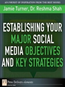 Ebook in inglese Establishing Your Major Social Media Objectives and Key Strategies Shah, Reshma , Turner, Jamie