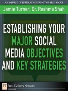 Ebook in inglese Establishing Your Major Social Media Objectives and Key Strategies Shah, Reshma , Turner, Jamie