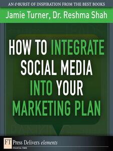 Foto Cover di How to Integrate Social Media into Your Marketing Plan, Ebook inglese di Reshma Shah,Jamie Turner, edito da Pearson Education