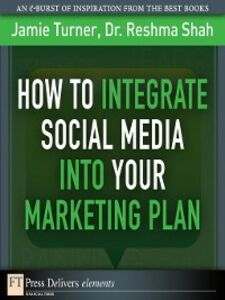 Ebook in inglese How to Integrate Social Media into Your Marketing Plan Shah, Reshma , Turner, Jamie