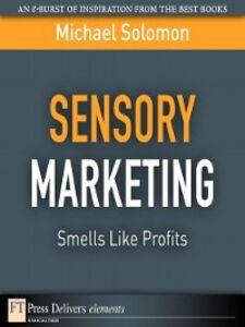 Ebook in inglese Sensory Marketing--Smells Like Profits Solomon, Michael R.