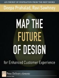 Ebook in inglese Map the Future of Design for Enhanced Customer Experience Prahalad, Deepa , Sawhney, Ravi
