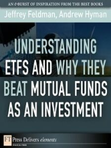 Foto Cover di Understanding ETFs and Why They Beat Mutual Funds as an Investment, Ebook inglese di Jeffrey Feldman,Andrew Hyman, edito da Pearson Education