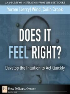 Foto Cover di Does It Feel Right? Develop the Intuition to Act Quickly, Ebook inglese di Colin Crook,Yoram (Jerry) R. Wind, edito da Pearson Education