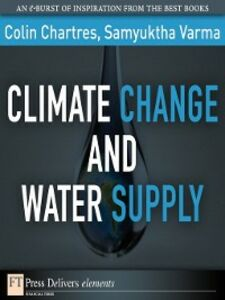 Foto Cover di Climate Change and Water Supply, Ebook inglese di Samyuktha Varma,Colin Chartres, edito da Pearson Education