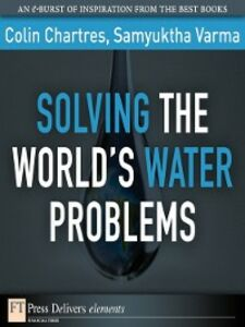 Ebook in inglese Solving the World's Water Problems Chartres, Colin , Varma, Samyuktha