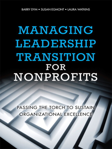 Ebook in inglese Managing Leadership Transition for Nonprofits Dym, Barry , Egmont, Susan , Watkins, Laura