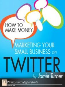 Foto Cover di How to Make Money Marketing Your Small Business on Twitter, Ebook inglese di Jamie Turner, edito da Pearson Education