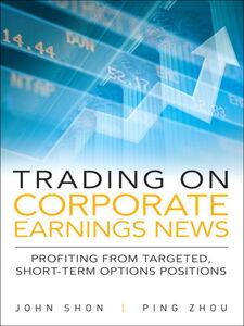Foto Cover di Trading on Corporate Earnings News, Ebook inglese di John Shon,Ping Zhou, edito da Pearson Education