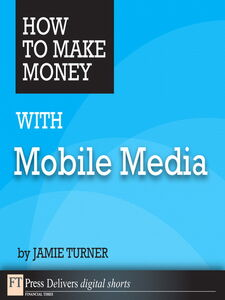 Foto Cover di How to Make Money with Mobile Media, Ebook inglese di Jamie Turner, edito da Pearson Education