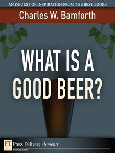 Foto Cover di What Is a Good Beer?, Ebook inglese di Charles W. Bamforth, edito da Pearson Education