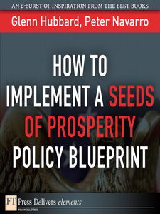 Ebook in inglese How to Implement a Seeds of Prosperity Policy Blueprint Hubbard, R. Glenn , Navarro, Peter