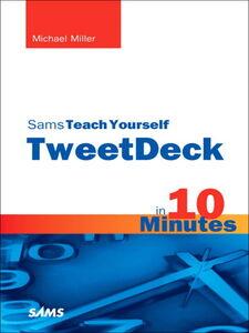 Foto Cover di Sams Teach Yourself TweetDeck in 10 Minutes, Ebook inglese di Michael Miller, edito da Pearson Education