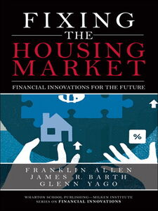 Ebook in inglese Fixing the Housing Market Allen, Franklin , Barth, James , Yago, Glenn