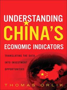 Foto Cover di Understanding China's Economic Indicators, Ebook inglese di Thomas Orlik, edito da Pearson Education