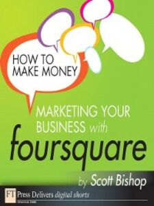 Ebook in inglese How to Make Money Marketing Your Business with foursquare Bishop, Scott