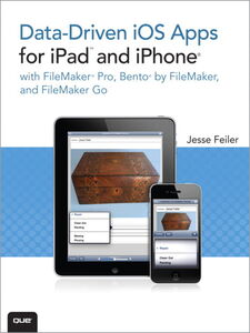 Ebook in inglese Data-driven iOS Apps for iPad and iPhone with FileMaker Pro, Bento by FileMaker, and FileMaker Go Feiler, Jesse