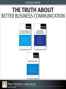 Ebook in inglese The Truth About Better Business Communication (Collection) Canavor, Natalie , Meirowitz, Claire , O'Rourke, James , Thompson, Leigh L.