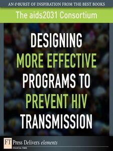 Foto Cover di Designing More Effective Programs to Prevent HIV Transmission, Ebook inglese di The aids2031 Consortium, edito da Pearson Education