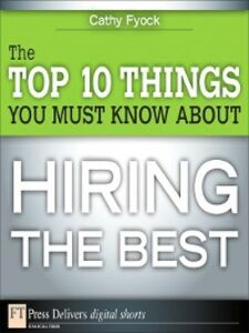 Ebook in inglese The Top 10 Things You Must Know About Hiring the Best Fyock, Cathy