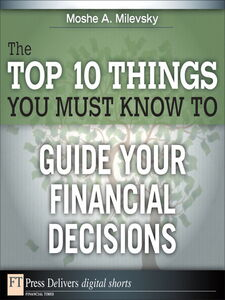 Ebook in inglese The Top 10 Things You Must Know to Guide Your Financial Decisions Ph.D., Moshe A. Milevsky