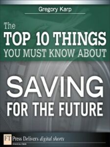 Ebook in inglese The Top 10 Things You Must Know About Saving for the Future Karp, Gregory