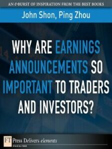 Ebook in inglese Why Are Earnings Announcements So Important to Traders and Investors? Shon, John , Zhou, Ping