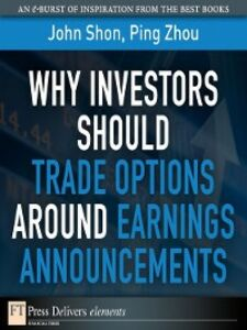 Foto Cover di Why Investors Should Trade Options Around Earnings Announcements, Ebook inglese di John Shon,Ping Zhou, edito da Pearson Education