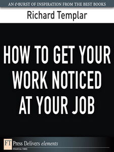 Ebook in inglese How to Get Your Work Noticed at Your Job Templar, Richard