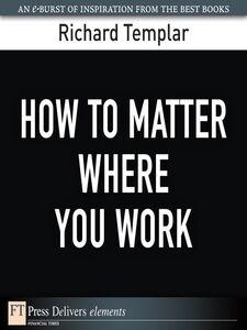 Foto Cover di How to Matter Where You Work, Ebook inglese di Richard Templar, edito da Pearson Education