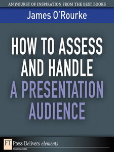 Foto Cover di How to Access and Handle a Presentation Audience, Ebook inglese di James O'Rourke, edito da Pearson Education