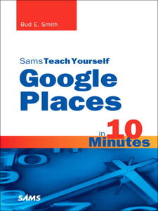 Ebook in inglese Sams Teach Yourself Google Places in 10 Minutes Smith, Bud E.