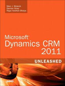 Ebook in inglese Microsoft Dynamics CRM 2011 Unleashed Bhaiya, Rajya Vardhan , Sinay, Damian , Wolenik, Marc