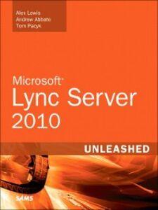 Ebook in inglese Microsoft Lync Server 2010 Unleashed Abbate, Andrew , Lewis, Alex , Pacyk, Tom