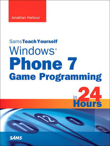 Foto Cover di Sams Teach Yourself Windows Phone 7 Game Programming in 24 Hours, Ebook inglese di Jonathan Harbour, edito da Pearson Education