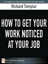 How to Get Your Work Noticed at Your Job