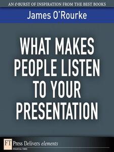Foto Cover di What Makes People Listen to Your Presentation, Ebook inglese di James O'Rourke, edito da Pearson Education