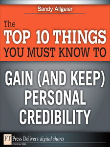 Foto Cover di The Top 10 Things You Must Know to Gain (and Keep) Personal Credibility, Ebook inglese di Sandy Allgeier, edito da Pearson Education