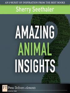 Foto Cover di Amazing Animal Insights, Ebook inglese di Sherry Seethaler, edito da Pearson Education