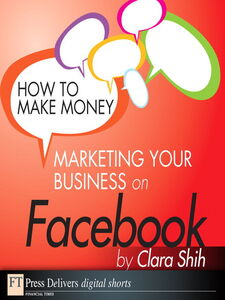 Ebook in inglese How to Make Money Marketing Your Business on Facebook Shih, Clara