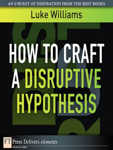 Ebook in inglese How to Craft a Disruptive Hypothesis Williams, Luke