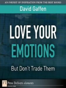 Ebook in inglese Love Your Emotions—But Don't Trade Them Gaffen, David