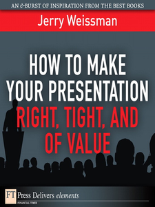 Ebook in inglese How to Make Your Presentation Right, Tight, and of Value Weissman, Jerry
