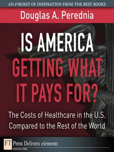 Ebook in inglese Is America Getting What It Pays For? The Costs of Healthcare in the U.S. Compared to the Rest of the World Perednia, Douglas A.