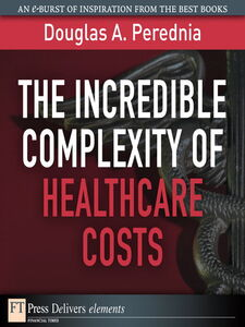 Ebook in inglese The Incredible Complexity of Healthcare Costs Perednia, Douglas A.